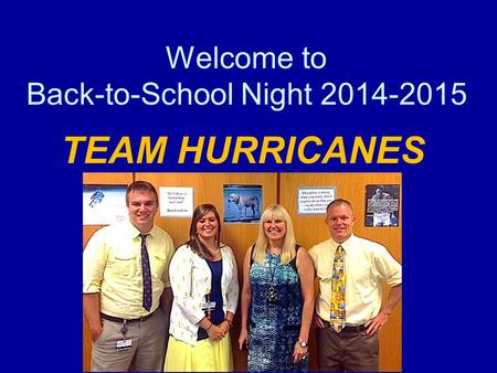 Welcome to Back-to-School Night 2014-2015 TEAM HURRICANES.