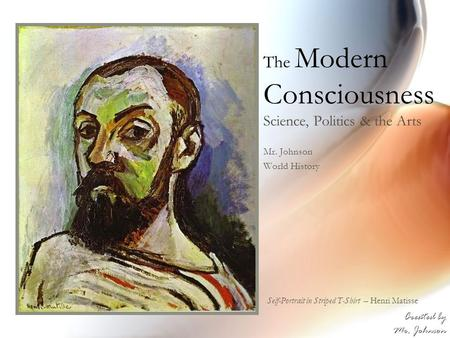 The Modern Consciousness Science, Politics & the Arts Mr. Johnson World History Self-Portrait in Striped T-Shirt – Henri Matisse Created by Mr. Johnson.
