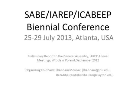 SABE/IAREP/ICABEEP Biennial Conference 25-29 July 2013, Atlanta, USA Preliminary Report to the General Assembly, IAREP Annual Meetings, Wroclaw, Poland,