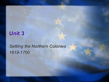 Unit 3 Settling the Northern Colonies 1619-1700 Settling the Northern Colonies 1619-1700.