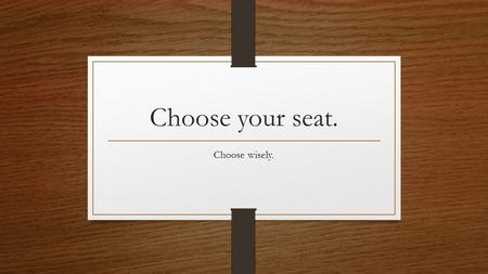 Choose your seat. Choose wisely.. Literature Circles Book Talks.