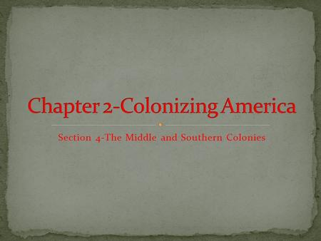 Section 4-The Middle and Southern Colonies Click the mouse button or press the Space Bar to display the information. Chapter Objectives Section 4: The.