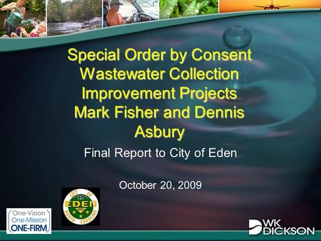 Special Order by Consent Wastewater Collection Improvement Projects Mark Fisher and Dennis Asbury Final Report to City of Eden October 20, 2009.