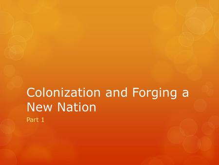 Colonization and Forging a New Nation Part 1. Christopher Columbus Born in 1451 in the trading city of Genoa, Italy While visiting Portugal, decided to.