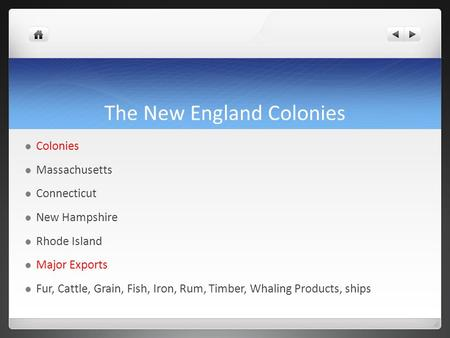 The New England Colonies Colonies Massachusetts Connecticut New Hampshire Rhode Island Major Exports Fur, Cattle, Grain, Fish, Iron, Rum, Timber, Whaling.