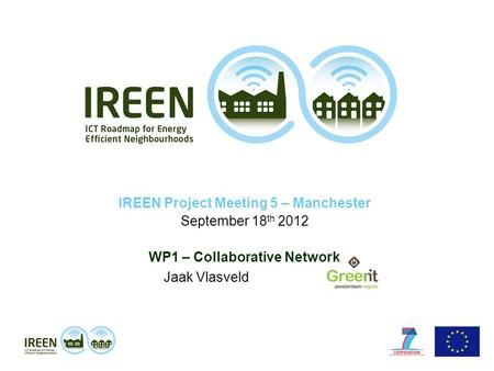 IREEN Project Meeting 5 – Manchester September 18 th 2012 WP1 – Collaborative Network Jaak Vlasveld.