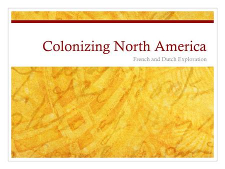 Colonizing North America French and Dutch Exploration.