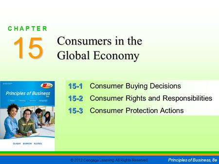 © 2012 Cengage Learning. All Rights Reserved. Principles of Business, 8e C H A P T E R 15 SLIDE 1 15-1 15-1Consumer Buying Decisions 15-2 15-2Consumer.