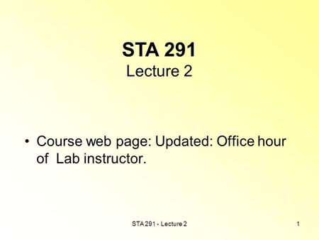 STA 291 - Lecture 21 STA 291 Lecture 2 Course web page: Updated: Office hour of Lab instructor.