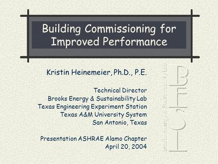 Kristin Heinemeier, Ph.D., P.E. Technical Director Brooks Energy & Sustainability Lab Texas Engineering Experiment Station Texas A&M University System.