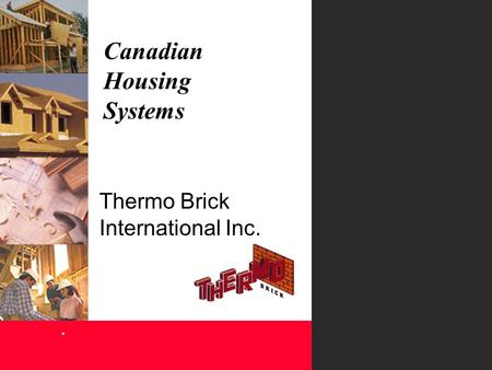 Canadian Housing Systems. Thermo Brick International Inc.