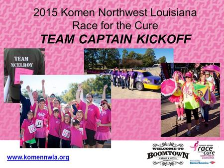 Louisville Affiliate 2015 Komen Northwest Louisiana Race for the Cure TEAM CAPTAIN KICKOFF www.komennwla.org.