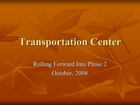 Transportation Center Rolling Forward Into Phase 2 October, 2008.