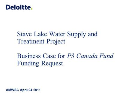 Stave Lake Water Supply and Treatment Project Business Case for P3 Canada Fund Funding Request AMWSC April 04 2011.