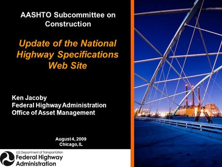 Update of the National Highway Specifications Web Site Ken Jacoby Federal Highway Administration Office of Asset Management August 4, 2009 Chicago, IL.