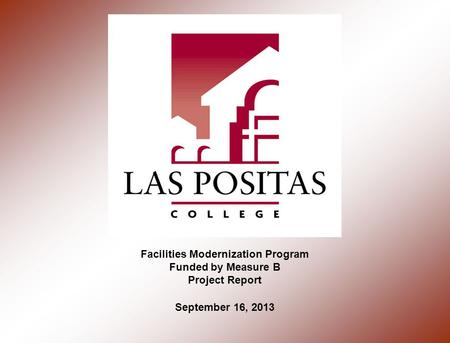 Facilities Modernization Program Funded by Measure B Project Report September 16, 2013.