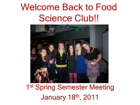 Welcome Back to Food Science Club!! 1 st Spring Semester Meeting January 18 th, 2011.