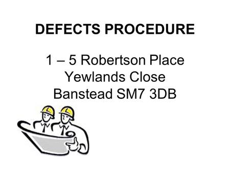 DEFECTS PROCEDURE 1 – 5 Robertson Place Yewlands Close Banstead SM7 3DB.