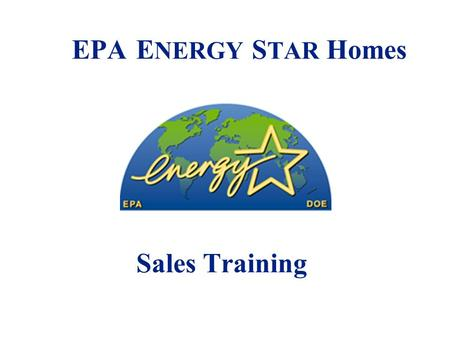 EPA E NERGY S TAR Homes Sales Training. 2 Before We Begin: -How Do You Sell Your Homes?