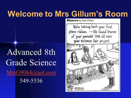 Welcome to Mrs Gillum's Room Advanced 8th Grade Science 549-5536.