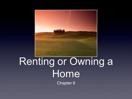 Renting or Owning a Home Chapter 9. What do you know about renting a house or apartment? Lease terms, landlord and tenant responsibilities, deposits,
