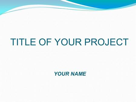 TITLE OF YOUR PROJECT YOUR NAME. ABSTRACT (for written report only) Example: A volcano is an opening on a planet's surface or crust which allows hot magma,