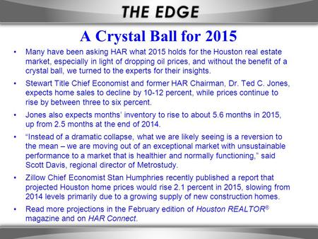 A Crystal Ball for 2015 Many have been asking HAR what 2015 holds for the Houston real estate market, especially in light of dropping oil prices, and without.