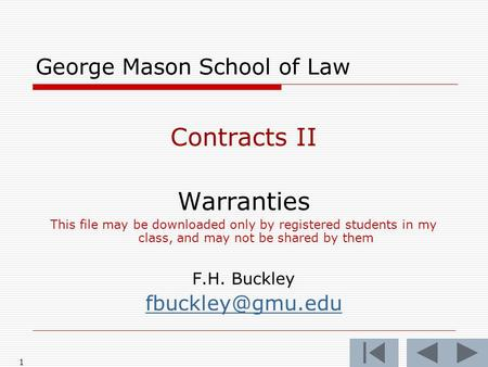 1 George Mason School of Law Contracts II Warranties This file may be downloaded only by registered students in my class, and may not be shared by them.