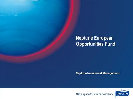 Make space for our performance Neptune European Opportunities Fund Neptune Investment Management.