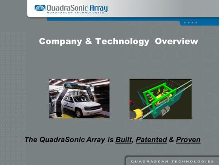 Company & Technology Overview The QuadraSonic Array is Built, Patented & Proven.