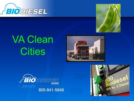 VA Clean Cities 800-841-5849.  Represents the biodiesel industry as the coordinating body for research and development in the United States.  Founded.