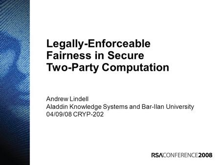 Andrew Lindell Aladdin Knowledge Systems and Bar-Ilan University 04/09/08 CRYP-202 Legally-Enforceable Fairness in Secure Two-Party Computation.