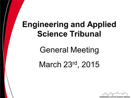 Engineering and Applied Science Tribunal March 23 rd, 2015 General Meeting.