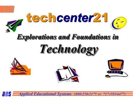 Applied Educational Systems (800-220-2175 or 717-393-4477) Explorations and Foundations in Technology tech center 21 Explorations and Foundations in Technology.