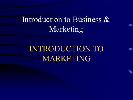 INTRODUCTION TO <strong>MARKETING</strong> Introduction to Business & <strong>Marketing</strong>.