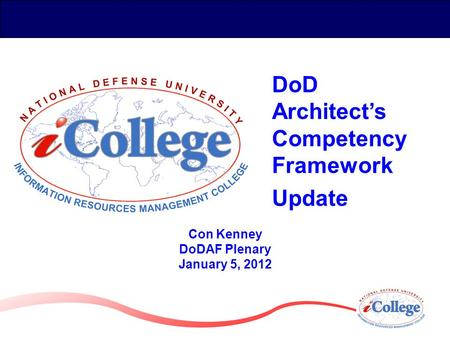 Con Kenney DoDAF Plenary January 5, 2012 DoD Architect's Competency Framework Update.