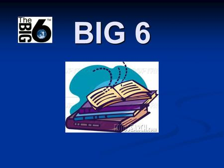 BIG 6. Big6 1. Task Definition 2. Information Seeking Strategies 3. Location & Access 4. Use of Information 5. Synthesis 6. Evaluation.