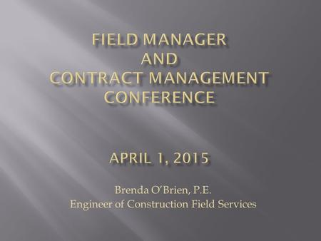 Brenda O'Brien, P.E. Engineer of Construction Field Services.