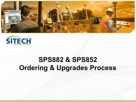 SPS882 & SPS852 Ordering & Upgrades Process. Ordering Process benefits  Pricing structure and use of Partner Store means easier to stock the product.