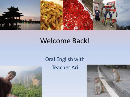 Welcome Back! Oral English with Teacher Ari. On your desk: Name tag Notebook Pen.