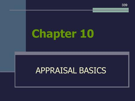 Chapter 10 APPRAISAL BASICS 339. I. WHAT IS AN APPRAISAL? 339.
