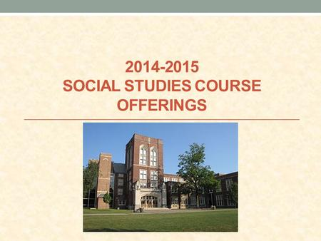 2014-2015 SOCIAL STUDIES COURSE OFFERINGS. 11 TH GRADE SOCIAL STUDIES COURSES.