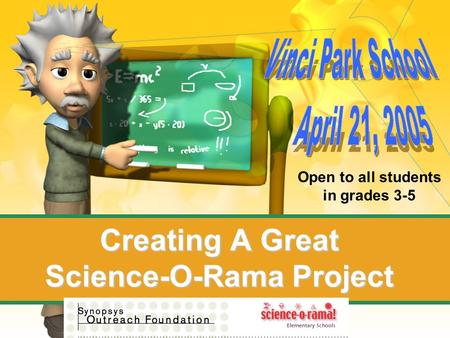 Creating A Great Science-O-Rama Project Open to all students in grades 3-5.