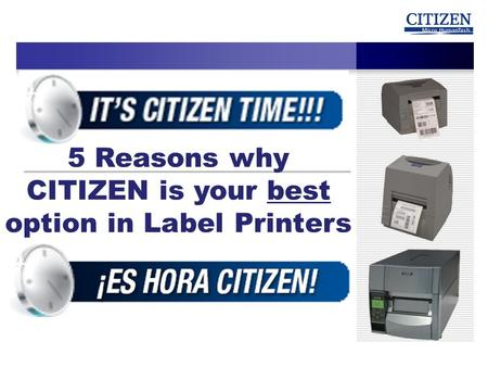 5 Reasons why CITIZEN is your best option in Label Printers.