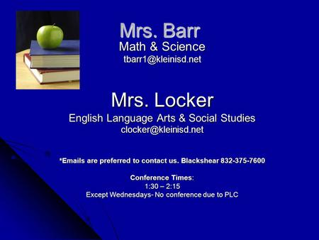 Mrs. Barr Math & Science Mrs. Locker English Language Arts & Social Studies * s are preferred to contact us.