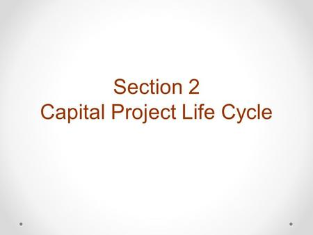 Section 2 Capital Project Life Cycle. PROJECT PHASES Project development تطوير المشروع Turn Over التسليم والضمان Detailed design التصميم التفصيلي Preliminary.