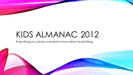 KIDS ALMANAC 2012 Everything you always wanted to know about everything.