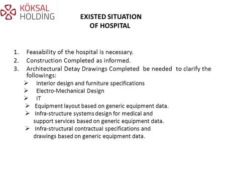EXISTED SITUATION OF HOSPITAL 1.Feasability of the hospital is necessary. 2.Construction Completed as informed. 3.Architectural Detay Drawings Completed.
