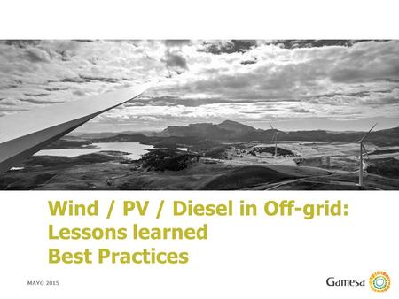 Wind / PV / Diesel in Off-grid: Lessons learned Best Practices MAYO 2015.
