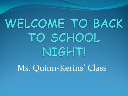Ms. Quinn-Kerins' Class. Homeroom Coordinators Please sign up on the contact list! Updates about class parties and events!